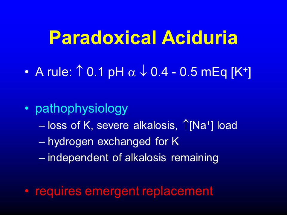 Paradoxical Aciduria A rule:  0.1 pH   0.4 - 0.5 mEq [K+]